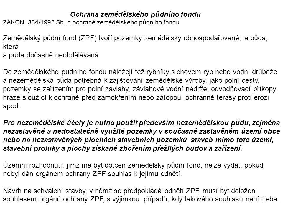 Ochrana zemědělského půdního fondu ZÁKON 334/1992 Sb. o ochraně zemědělského půdního fondu Zemědělský půdní fond (ZPF) tvoří pozemky zemědělsky obhosp