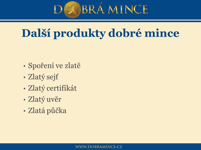 Další produkty dobré mince Spoření ve zlatě Zlatý sejf Zlatý certifikát Zlatý uvěr Zlatá půčka