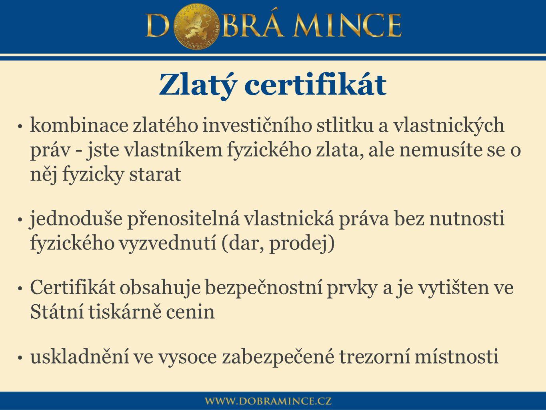 Zlatý certifikát kombinace zlatého investičního stlitku a vlastnických práv - jste vlastníkem fyzického zlata, ale nemusíte se o něj fyzicky starat je