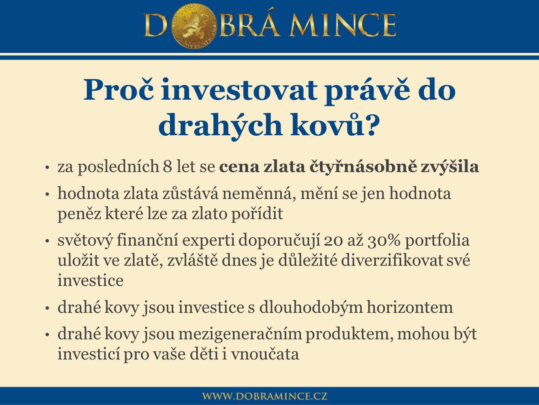 Proč investovat právě do drahých kovů? za posledních 8 let se cena zlata čtyřnásobně zvýšila hodnota zlata zůstává neměnná, mění se jen hodnota peněz