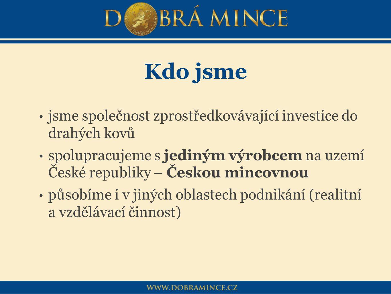 Kdo jsme jsme společnost zprostředkovávající investice do drahých kovů spolupracujeme s jediným výrobcem na uzemí České republiky – Českou mincovnou p