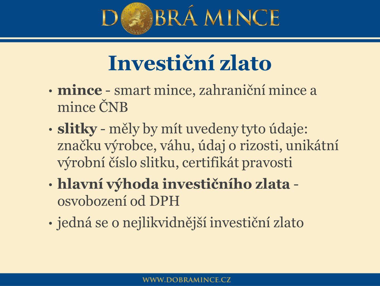Investiční zlato mince - smart mince, zahraniční mince a mince ČNB slitky - měly by mít uvedeny tyto údaje: značku výrobce, váhu, údaj o rizosti, unik