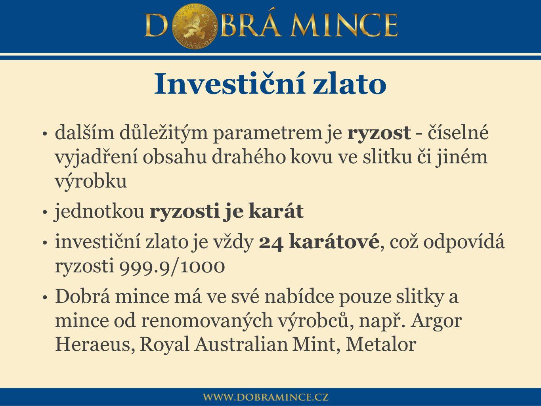 Investiční zlato dalším důležitým parametrem je ryzost - číselné vyjadření obsahu drahého kovu ve slitku či jiném výrobku jednotkou ryzosti je karát i