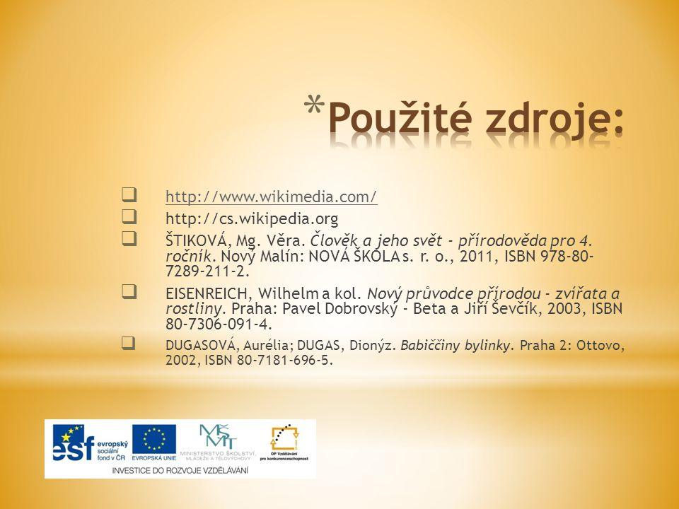  http://www.wikimedia.com/ http://www.wikimedia.com/  http://cs.wikipedia.org  ŠTIKOVÁ, Mg. Věra. Člověk a jeho svět - přírodověda pro 4. ročník. N