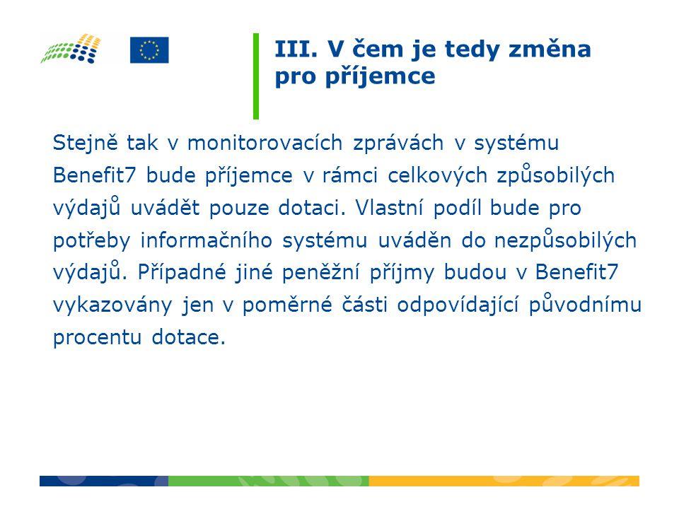III. V čem je tedy změna pro příjemce Stejně tak v monitorovacích zprávách v systému Benefit7 bude příjemce v rámci celkových způsobilých výdajů uvádě