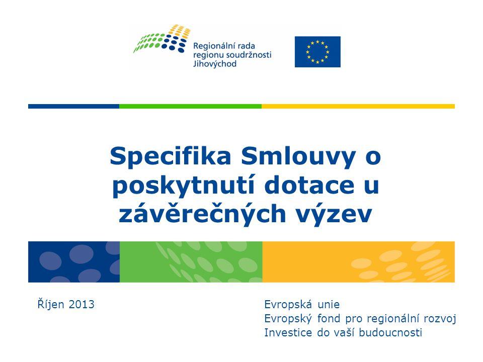 Specifika Smlouvy o poskytnutí dotace u závěrečných výzev Říjen 2013 Evropská unie Evropský fond pro regionální rozvoj Investice do vaší budoucnosti