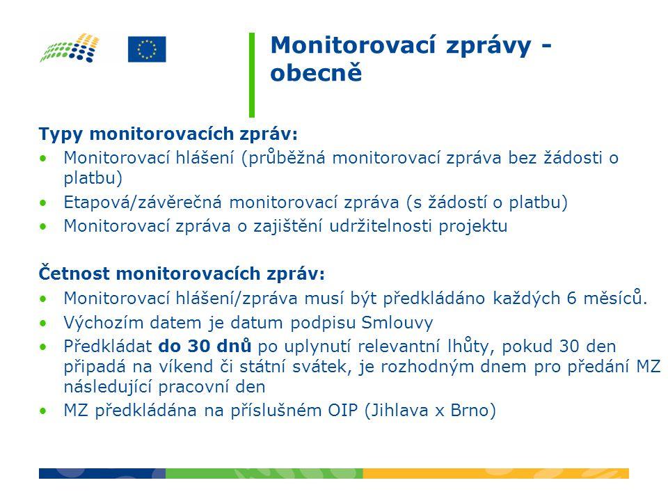 Monitorovací zprávy - obecně Typy monitorovacích zpráv: Monitorovací hlášení (průběžná monitorovací zpráva bez žádosti o platbu) Etapová/závěrečná monitorovací zpráva (s žádostí o platbu) Monitorovací zpráva o zajištění udržitelnosti projektu Četnost monitorovacích zpráv: Monitorovací hlášení/zpráva musí být předkládáno každých 6 měsíců.