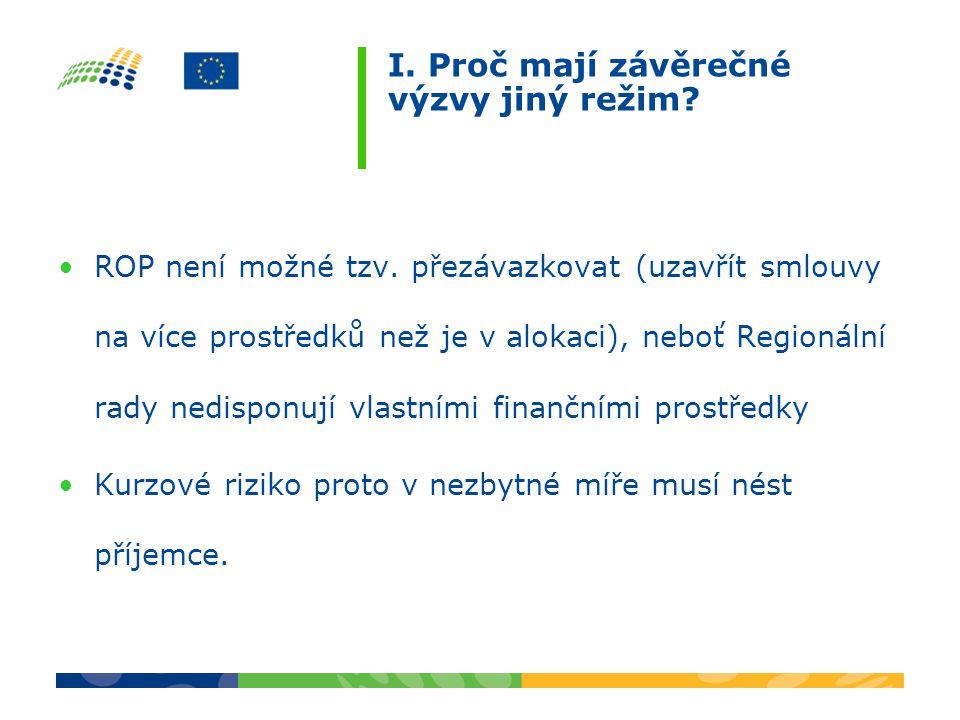 I. Proč mají závěrečné výzvy jiný režim? ROP není možné tzv. přezávazkovat (uzavřít smlouvy na více prostředků než je v alokaci), neboť Regionální rad