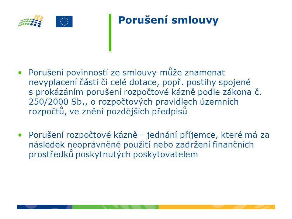 Porušení smlouvy Porušení povinností ze smlouvy může znamenat nevyplacení části či celé dotace, popř. postihy spojené s prokázáním porušení rozpočtové