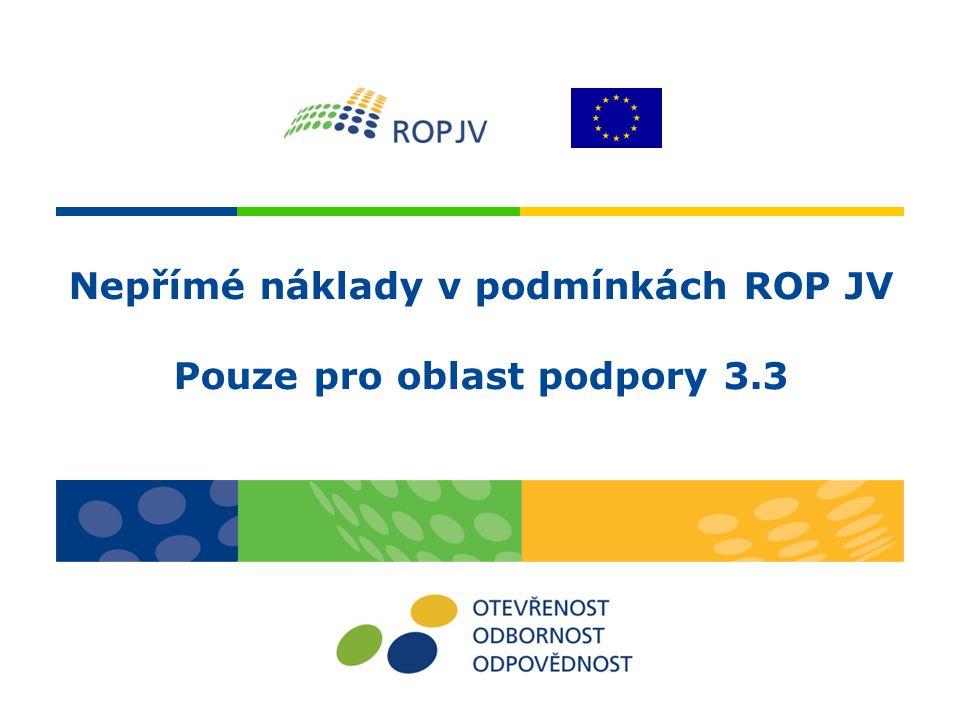 Nepřímé náklady v podmínkách ROP JV Pouze pro oblast podpory 3.3