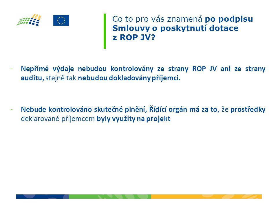 -Nepřímé výdaje nebudou kontrolovány ze strany ROP JV ani ze strany auditu, stejně tak nebudou dokladovány příjemci. -Nebude kontrolováno skutečné pln