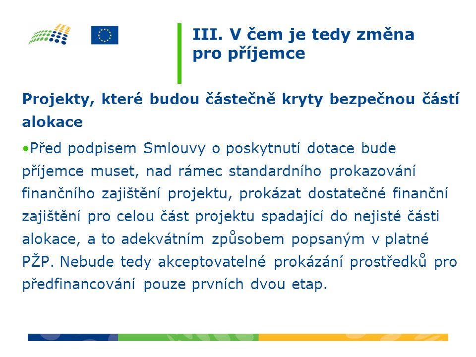 III. V čem je tedy změna pro příjemce Projekty, které budou částečně kryty bezpečnou částí alokace Před podpisem Smlouvy o poskytnutí dotace bude příj