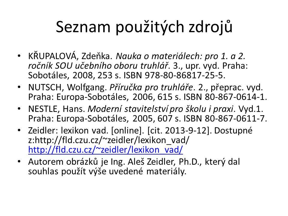 Seznam použitých zdrojů KŘUPALOVÁ, Zdeňka. Nauka o materiálech: pro 1.