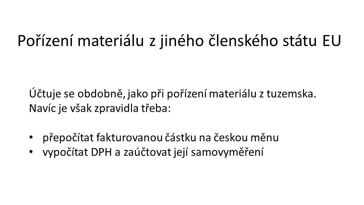 Pořízení materiálu z jiného členského státu EU Účtuje se obdobně, jako při pořízení materiálu z tuzemska.