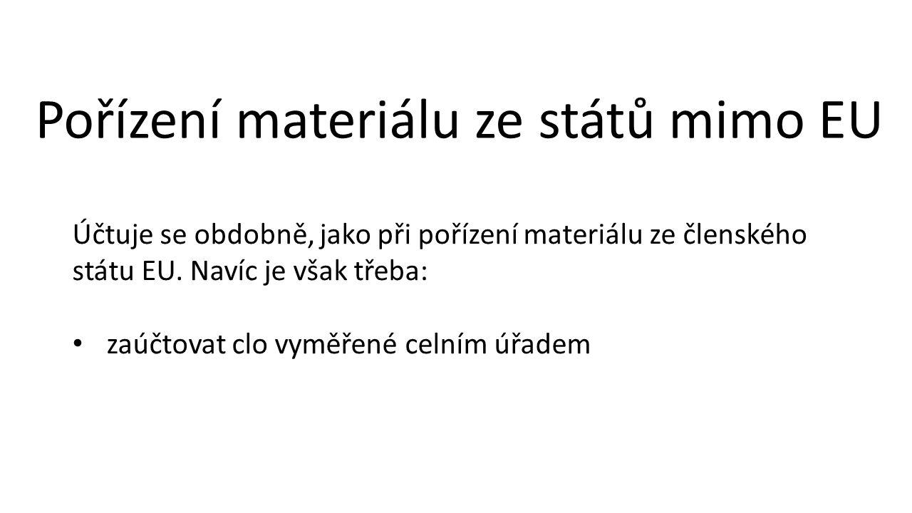 Pořízení materiálu ze států mimo EU Účtuje se obdobně, jako při pořízení materiálu ze členského státu EU.