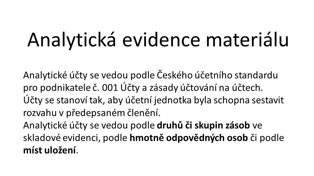 Analytická evidence materiálu Analytické účty se vedou podle Českého účetního standardu pro podnikatele č.