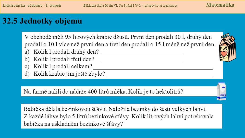 32.5 Jednotky objemu Elektronická učebnice - I. stupeň Základní škola Děčín VI, Na Stráni 879/2 – příspěvková organizace Matematika V obchodě měli 95