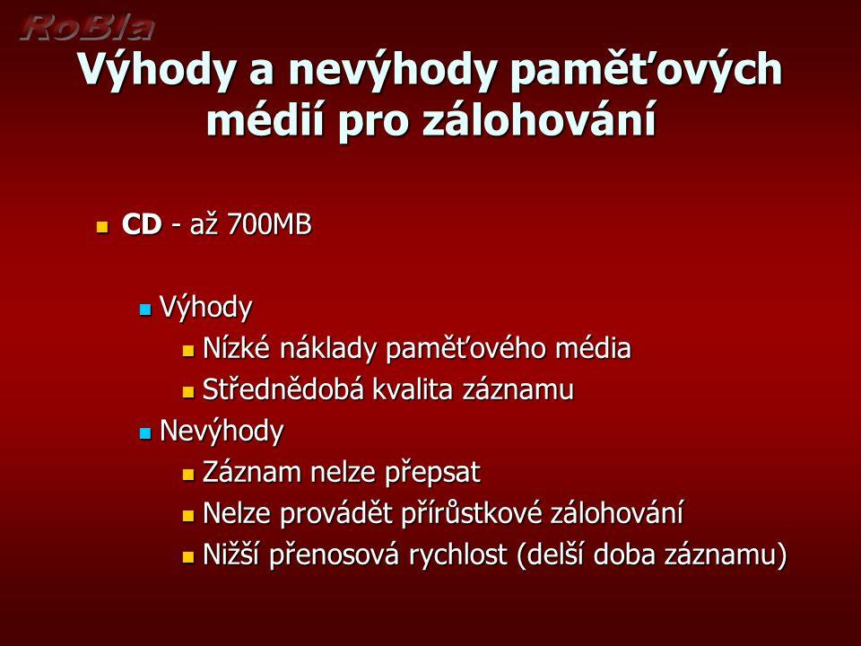 Výhody a nevýhody paměťových médií pro zálohování CD - až 700MB CD - až 700MB Výhody Výhody Nízké náklady paměťového média Nízké náklady paměťového mé