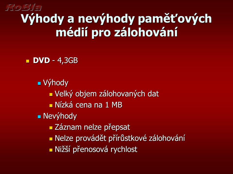 Výhody a nevýhody paměťových médií pro zálohování DVD - 4,3GB DVD - 4,3GB Výhody Výhody Velký objem zálohovaných dat Velký objem zálohovaných dat Nízk