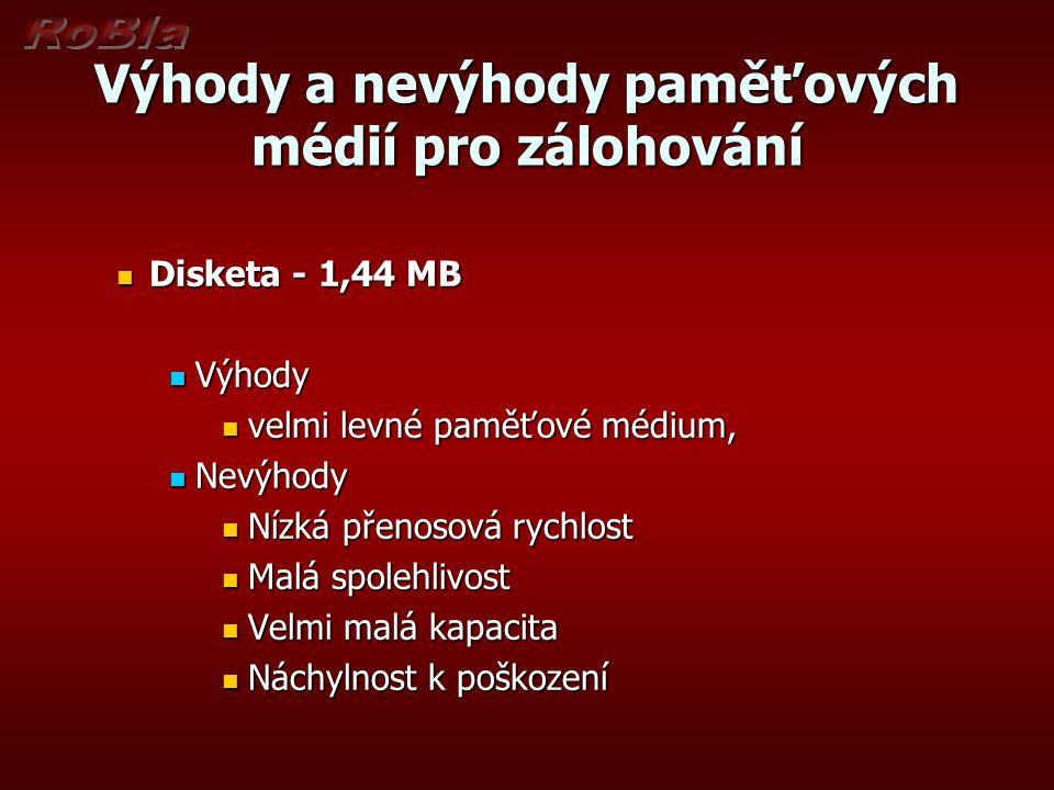 Výhody a nevýhody paměťových médií pro zálohování Disketa - 1,44 MB Disketa - 1,44 MB Výhody Výhody velmi levné paměťové médium, velmi levné paměťové