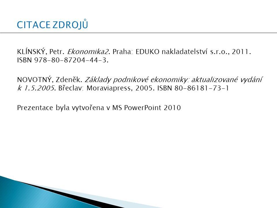 KLÍNSKÝ, Petr. Ekonomika2. Praha: EDUKO nakladatelství s.r.o., 2011. ISBN 978-80-87204-44-3. NOVOTNÝ, Zdeněk. Základy podnikové ekonomiky: aktualizova