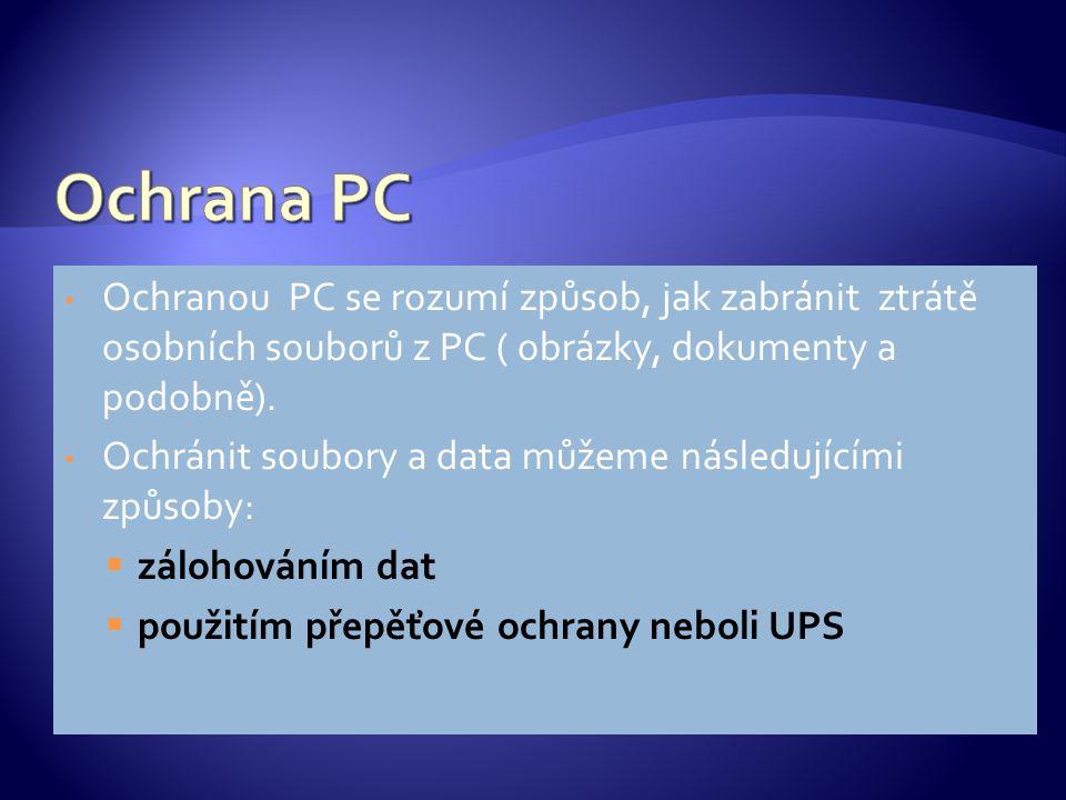 Ochranou PC se rozumí způsob, jak zabránit ztrátě osobních souborů z PC ( obrázky, dokumenty a podobně). Ochránit soubory a data můžeme následujícími