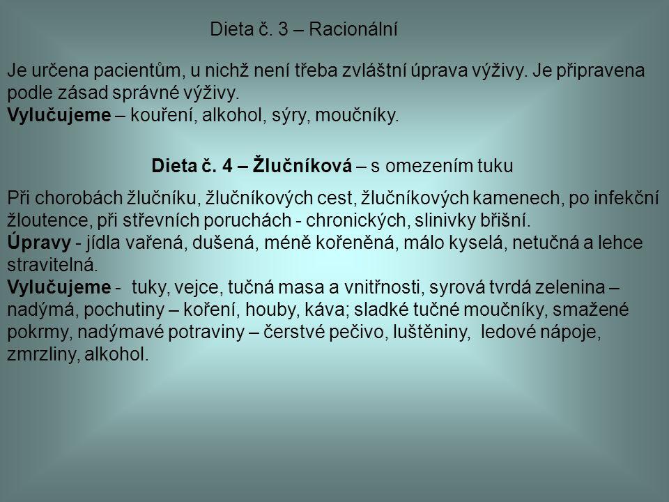 Dieta č. 3 – Racionální Je určena pacientům, u nichž není třeba zvláštní úprava výživy. Je připravena podle zásad správné výživy. Vylučujeme – kouření