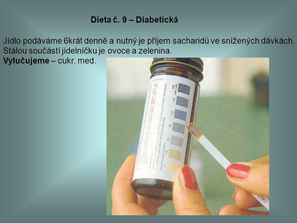 Dieta č. 9 – Diabetická Jídlo podáváme 6krát denně a nutný je příjem sacharidů ve snížených dávkách. Stálou součástí jídelníčku je ovoce a zelenina. V