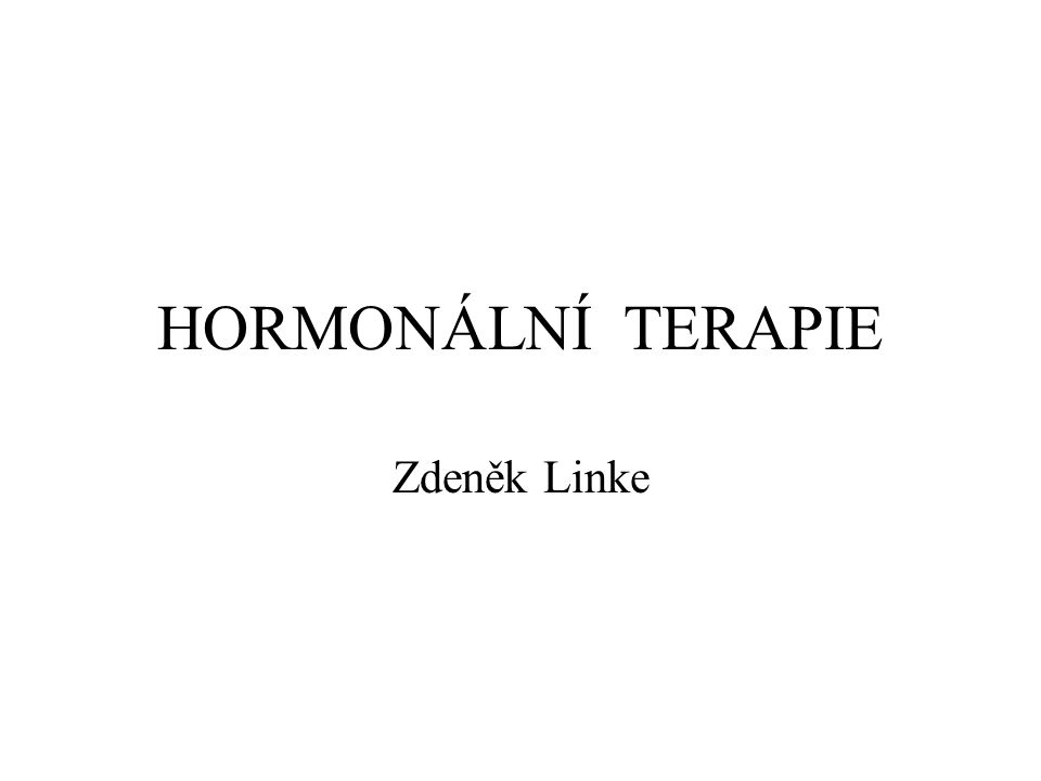 Hormonální terapie Využití poznatku – závislost růstu některých nádorů na přítomnosti hormonů nádor – přítomnost či možnost nádorové tkáně exprimovat hormonální receptor