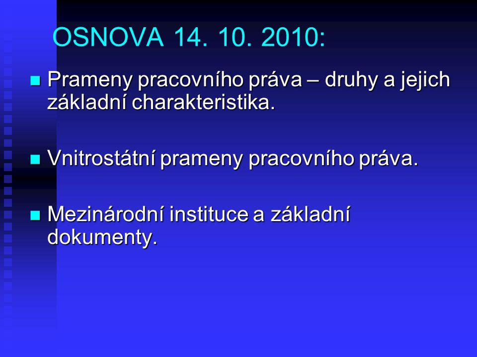OSNOVA 14.10. 2010: Prameny pracovního práva – druhy a jejich základní charakteristika.