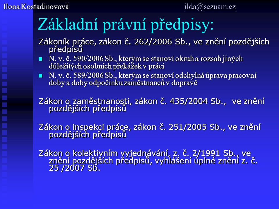 Základní právní předpisy: Zákoník práce, zákon č.262/2006 Sb., ve znění pozdějších předpisů N.