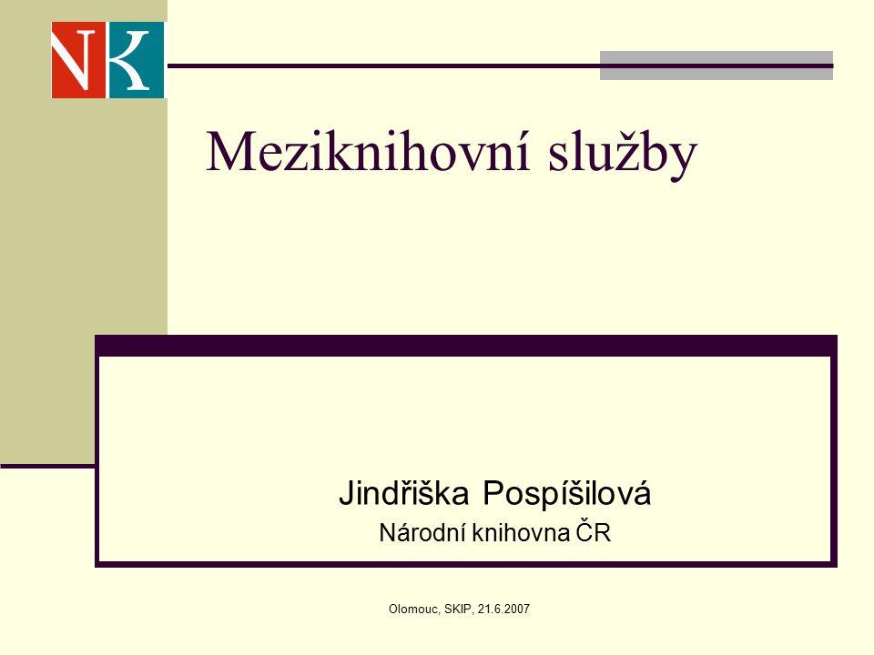 Olomouc, SKIP, 21.6.2007 Meziknihovní služby Jindřiška Pospíšilová Národní knihovna ČR