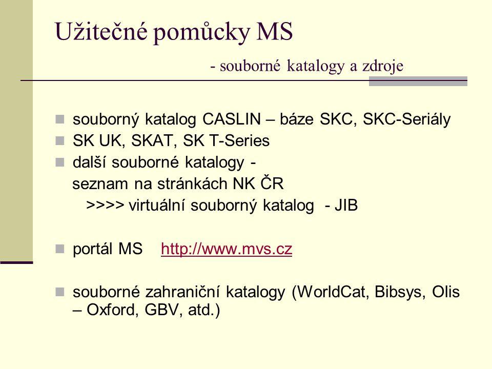 Užitečné pomůcky MS - souborné katalogy a zdroje souborný katalog CASLIN – báze SKC, SKC-Seriály SK UK, SKAT, SK T-Series další souborné katalogy - se