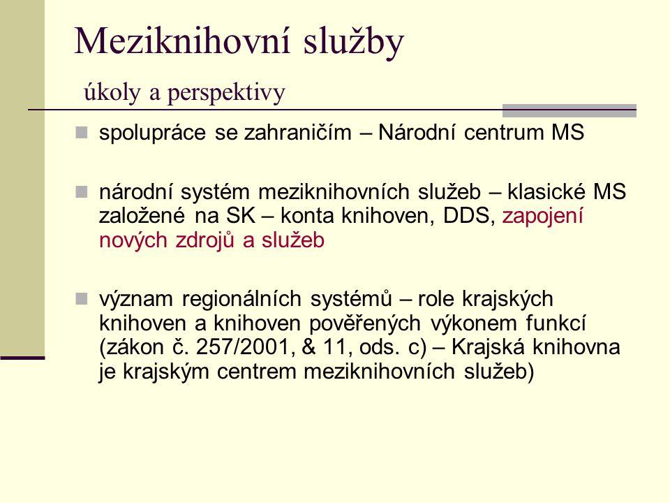 Meziknihovní služby úkoly a perspektivy spolupráce se zahraničím – Národní centrum MS národní systém meziknihovních služeb – klasické MS založené na S