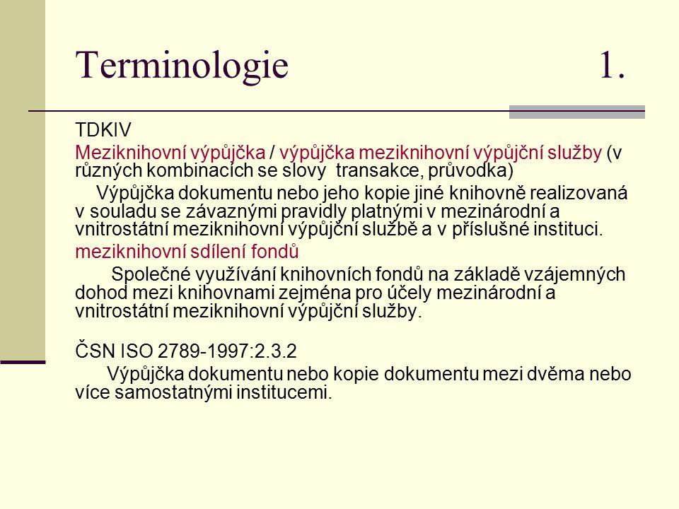 Terminologie 1. TDKIV Meziknihovní výpůjčka / výpůjčka meziknihovní výpůjční služby (v různých kombinacích se slovy transakce, průvodka) Výpůjčka doku