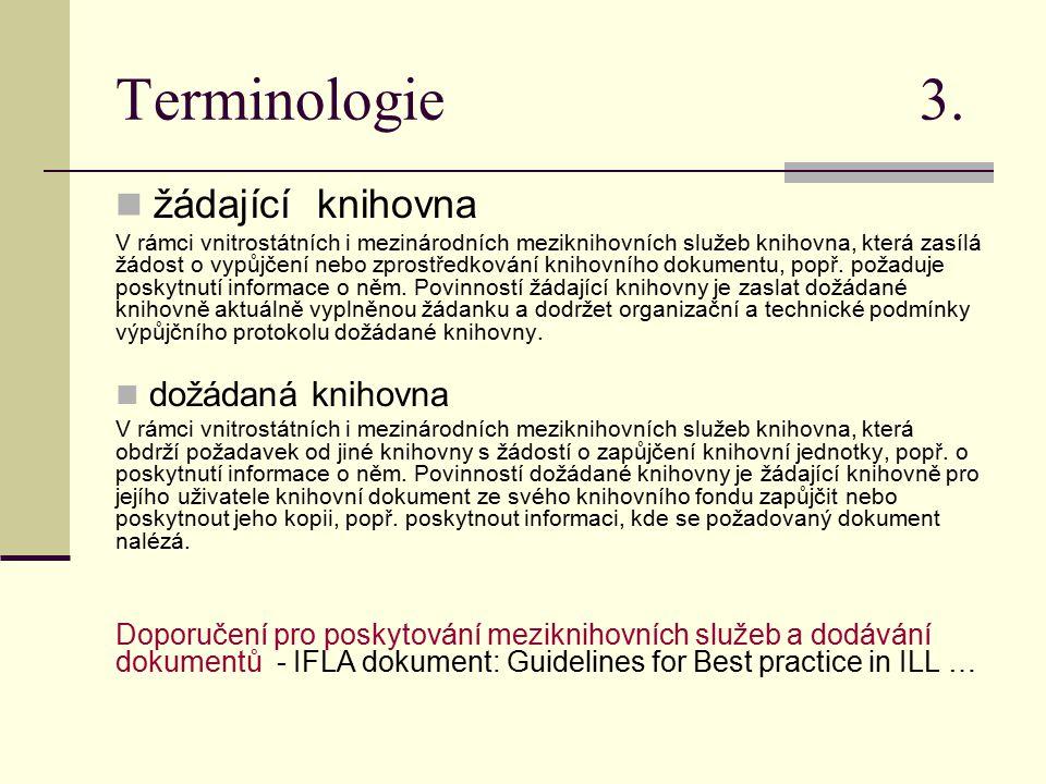 Terminologie 3. žádající knihovna V rámci vnitrostátních i mezinárodních meziknihovních služeb knihovna, která zasílá žádost o vypůjčení nebo zprostře