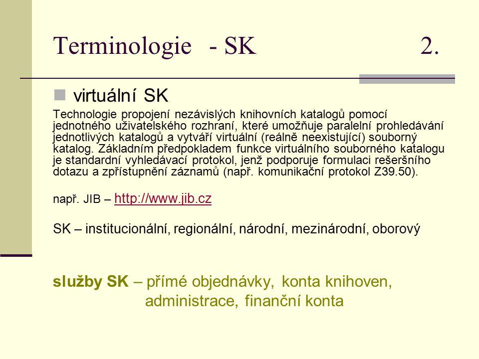 Terminologie - SK 2. virtuální SK Technologie propojení nezávislých knihovních katalogů pomocí jednotného uživatelského rozhraní, které umožňuje paral
