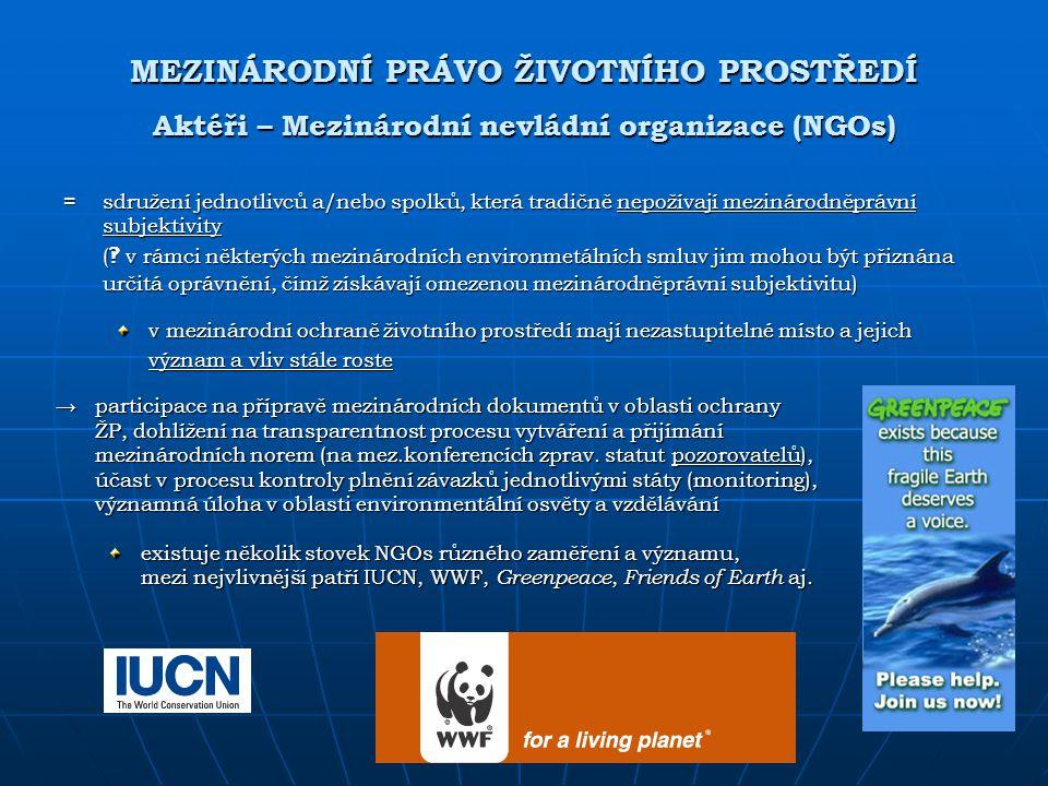 MEZINÁRODNÍ PRÁVO ŽIVOTNÍHO PROSTŘEDÍ Aktéři – Mezinárodní nevládní organizace (NGOs) =sdružení jednotlivců a/nebo spolků, která tradičně nepožívají m