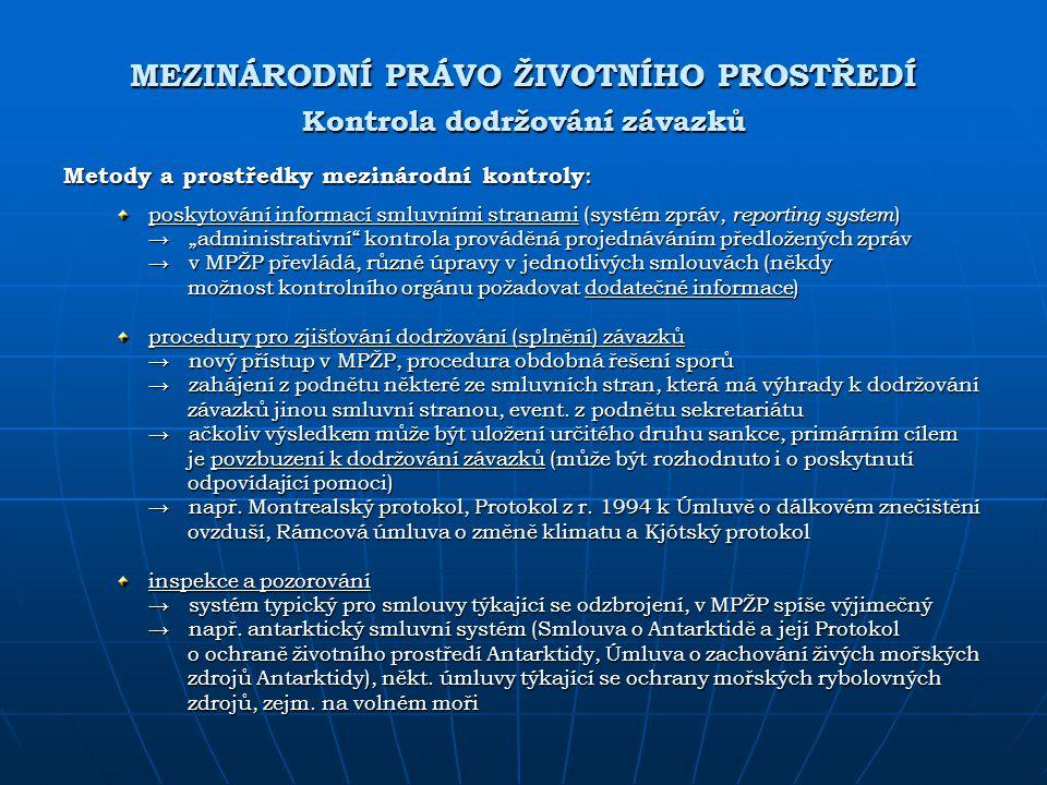 MEZINÁRODNÍ PRÁVO ŽIVOTNÍHO PROSTŘEDÍ Kontrola dodržování závazků Metody a prostředky mezinárodní kontroly : poskytování informací smluvními stranami
