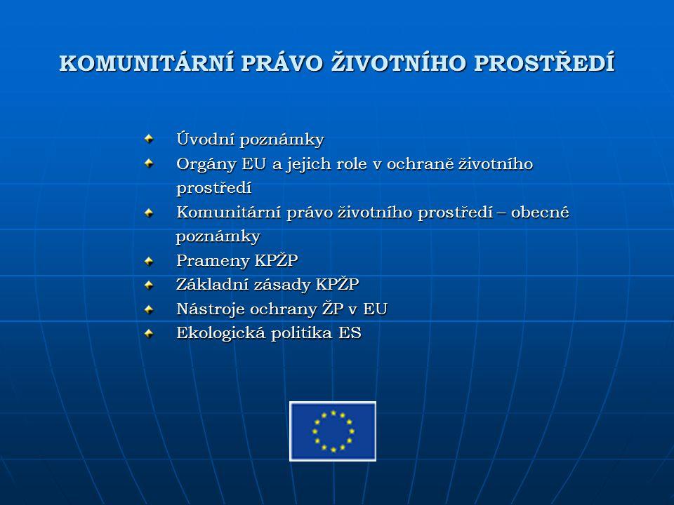KOMUNITÁRNÍ PRÁVO ŽIVOTNÍHO PROSTŘEDÍ Úvodní poznámky Úvodní poznámky Orgány EU a jejich role v ochraně životního Orgány EU a jejich role v ochraně ži