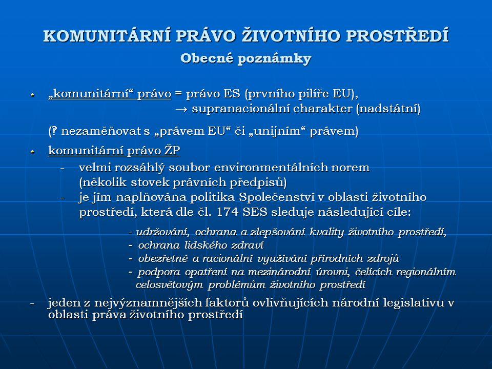 """KOMUNITÁRNÍ PRÁVO ŽIVOTNÍHO PROSTŘEDÍ Obecné poznámky """"komunitární"""" právo = právo ES (prvního pilíře EU), → supranacionální charakter (nadstátní) → su"""