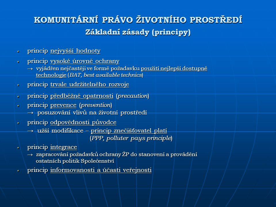 KOMUNITÁRNÍ PRÁVO ŽIVOTNÍHO PROSTŘEDÍ Základní zásady (principy) princip nejvyšší hodnoty princip vysoké úrovně ochrany → vyjádřen nejčastěji ve formě