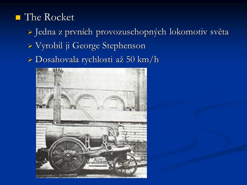 The Rocket The Rocket  Jedna z prvních provozuschopných lokomotiv světa  Vyrobil ji George Stephenson  Dosahovala rychlosti až 50 km/h
