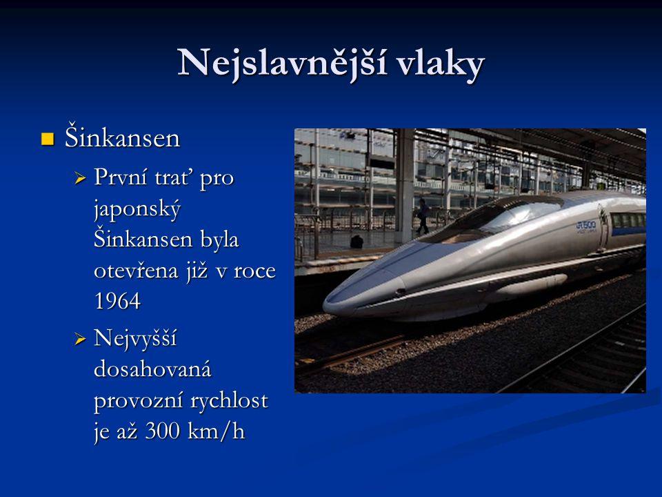 Nejslavnější vlaky Šinkansen Šinkansen  První trať pro japonský Šinkansen byla otevřena již v roce 1964  Nejvyšší dosahovaná provozní rychlost je až 300 km/h