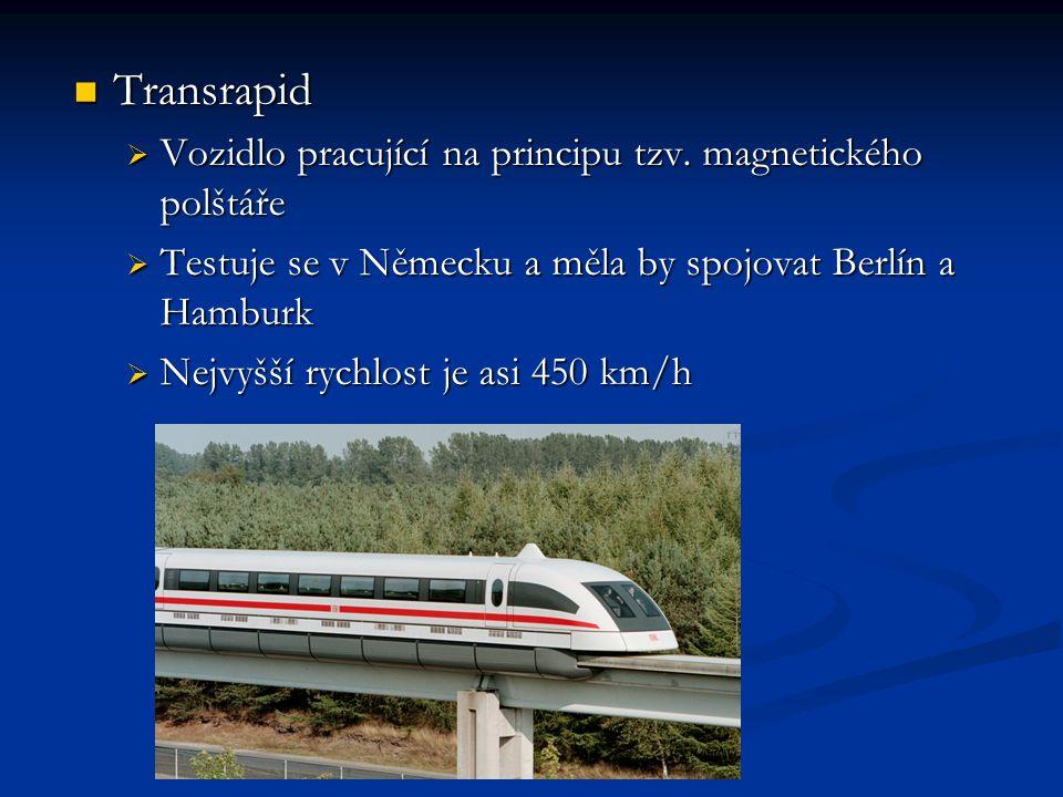 Transrapid Transrapid  Vozidlo pracující na principu tzv.