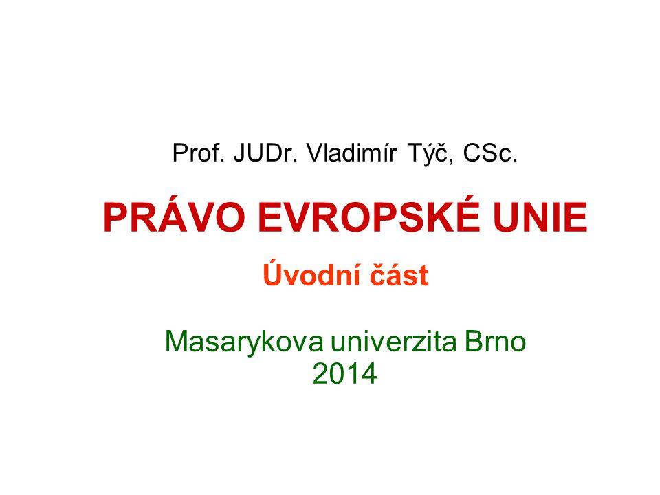 Prof. JUDr. Vladimír Týč, CSc. PRÁVO EVROPSKÉ UNIE Úvodní část Masarykova univerzita Brno 2014