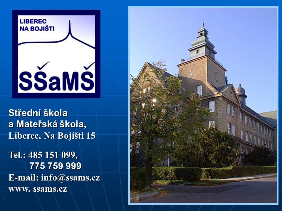 Střední škola a Mateřská škola, Liberec, Na Bojišti 15 Tel.: 485 151 099, 775 759 999 775 759 999 E-mail: info@ssams.cz www.