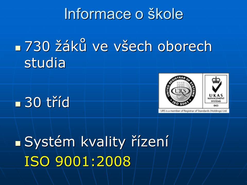 Informace o škole 730 žáků ve všech oborech studia 730 žáků ve všech oborech studia 30 tříd 30 tříd Systém kvality řízení Systém kvality řízení ISO 9001:2008