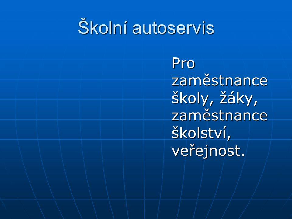 Školní autoservis Pro zaměstnance školy, žáky, zaměstnance školství, veřejnost.