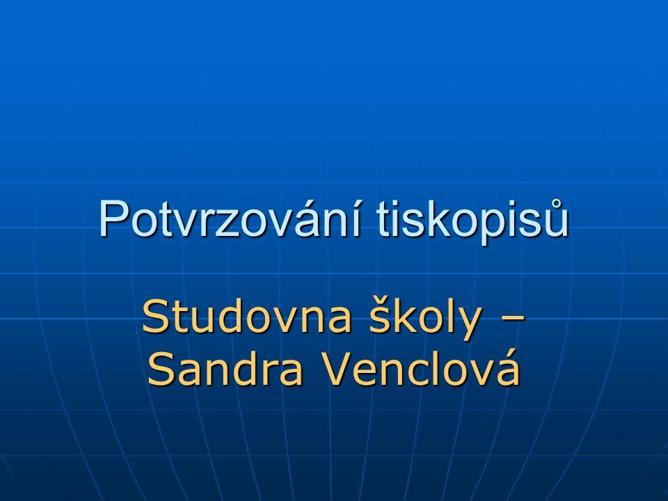 Potvrzování tiskopisů Studovna školy – Sandra Venclová